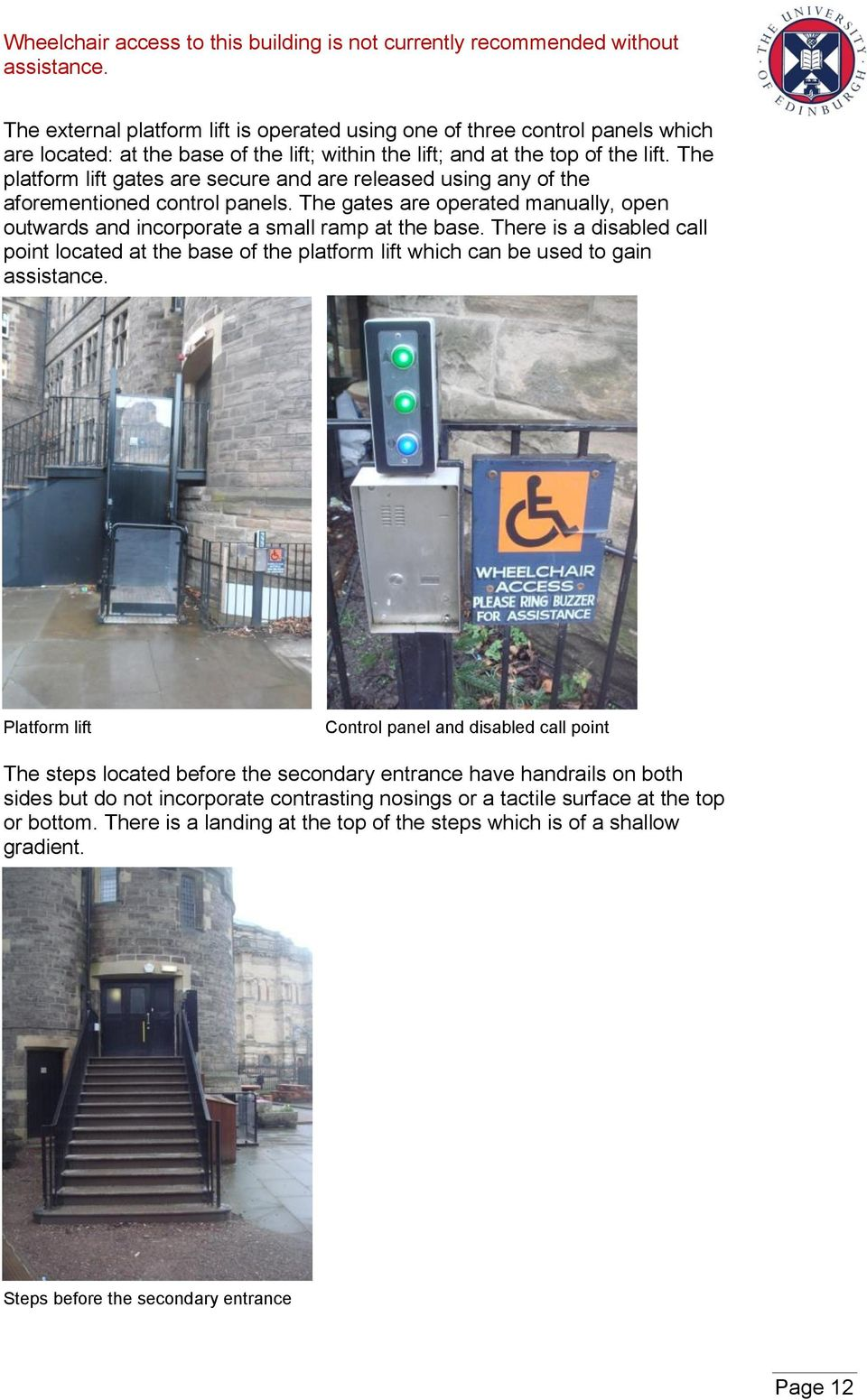 There is a disabled call point located at the base of the platform lift which can be used to gain Platform lift image. Control panel and disabled call point image.