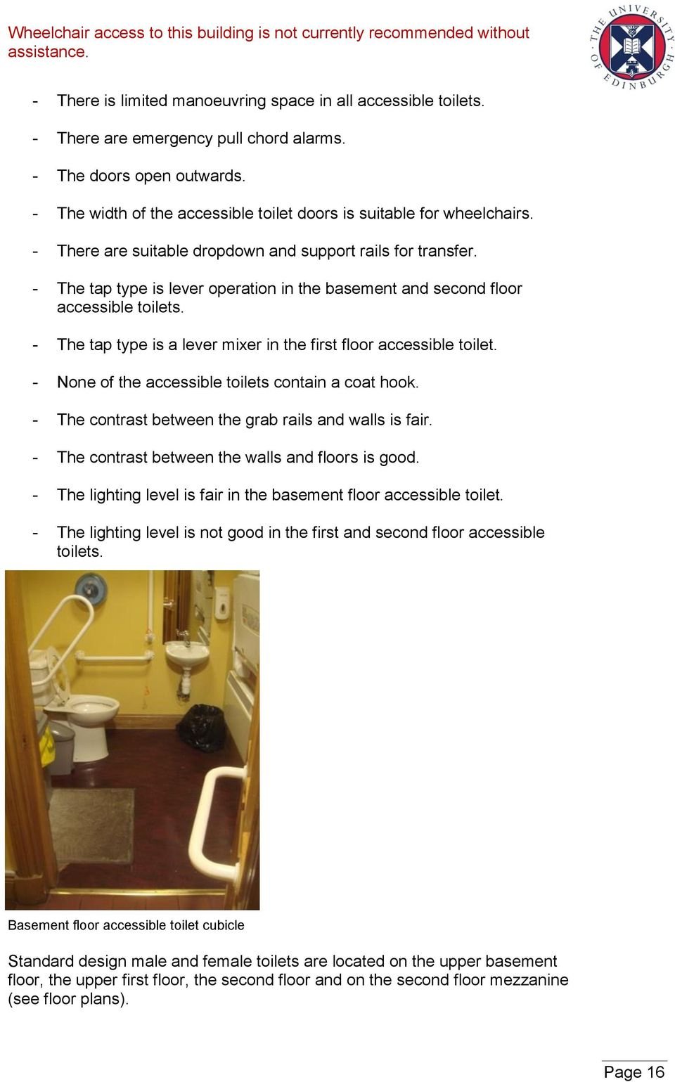- The tap type is lever operation in the basement and second floor accessible toilets. - The tap type is a lever mixer in the first floor accessible toilet.