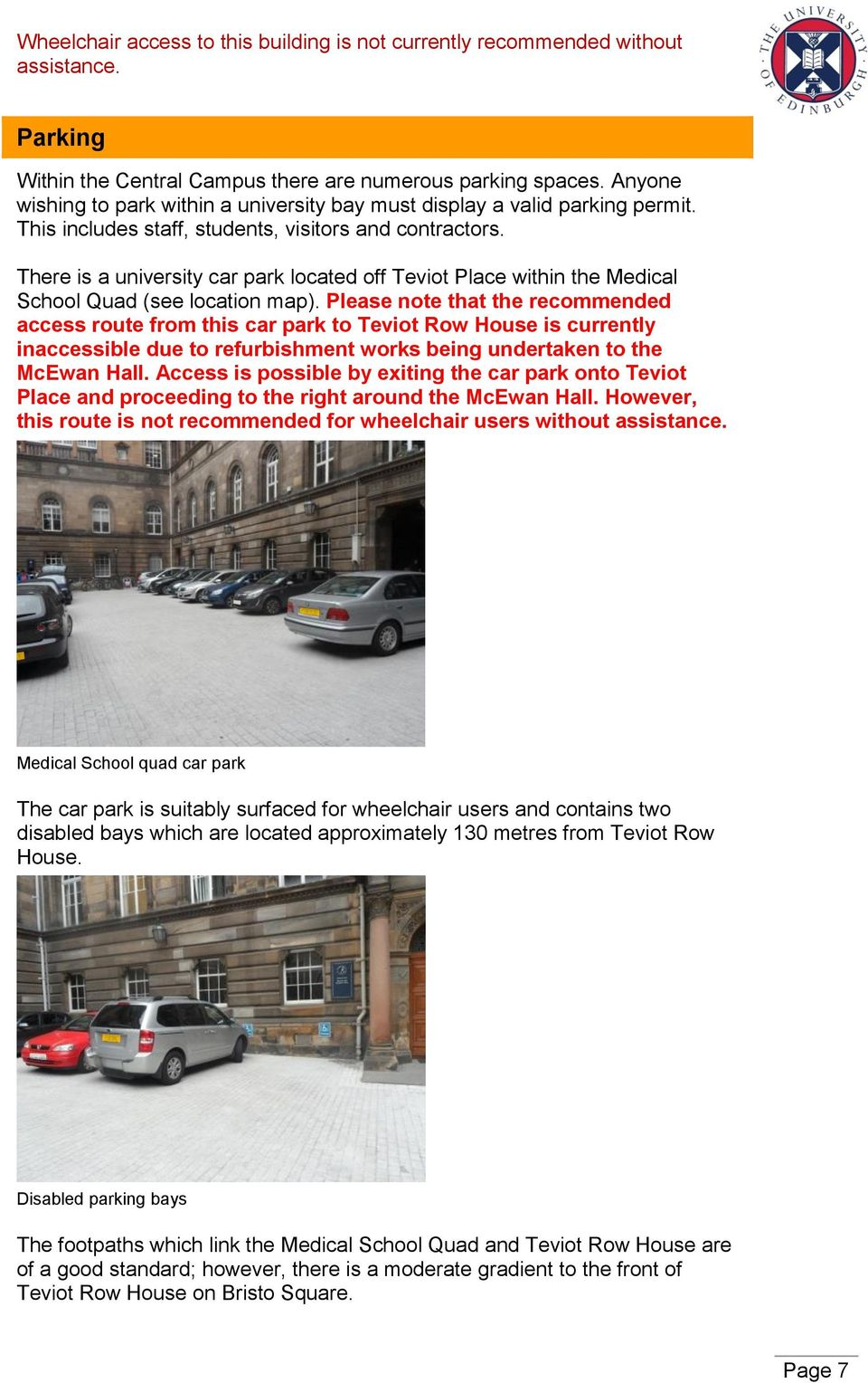Please note that the recommended access route from this car park to Teviot Row House is currently inaccessible due to refurbishment works being undertaken to the McEwan Hall.