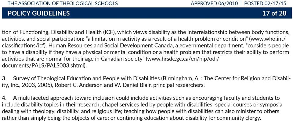 Human Resources and Social Development Canada, a governmental department, considers people to have a disability if they have a physical or mental condition or a health problem that restricts their