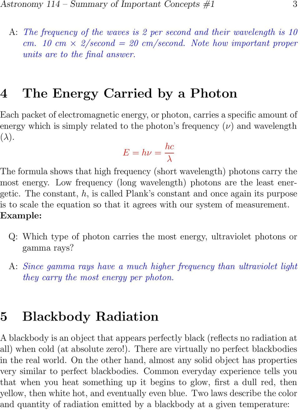 4 The Energy Carried by a Photon Each packet of electromagnetic energy, or photon, carries a specific amount of energy which is simply related to the photon s frequency (ν) and wavelength (λ).