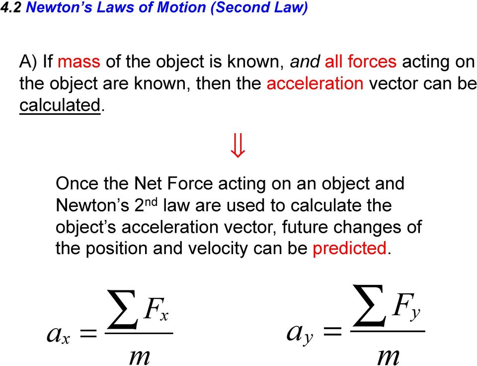 Once the Net Force acting on an object and Newton s 2 nd law are used to calculate the
