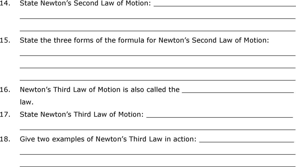 Motion: 16. Newton s Third Law of Motion is also called the law.