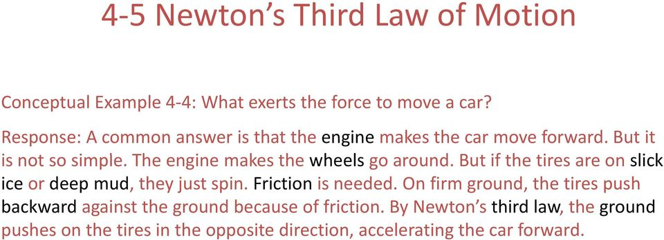 The engine makes the wheels go around. But tifth the tires are on slick ice or deep mud, they just spin. Friction is needed.