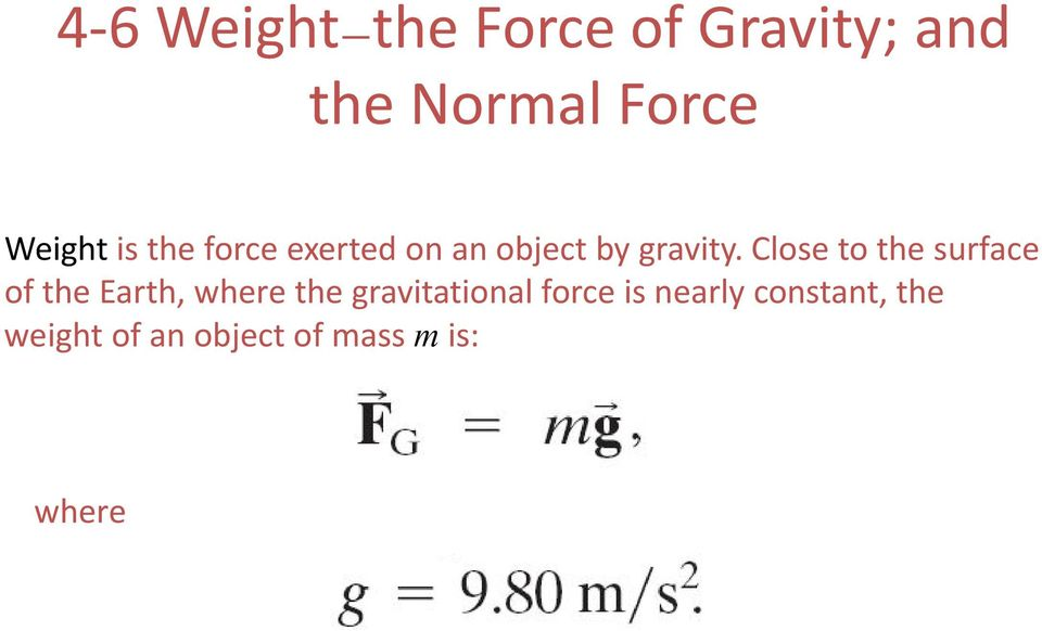 Close to the surface of the Earth, where the gravitational