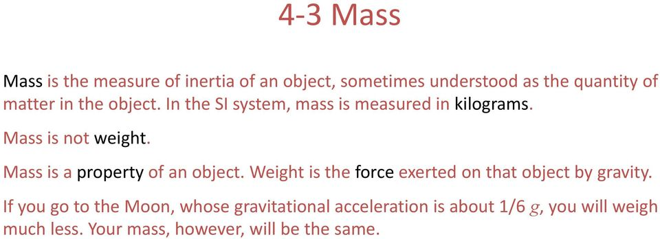 Mass is a property of an object. Weight is the force exerted on that object by gravity.