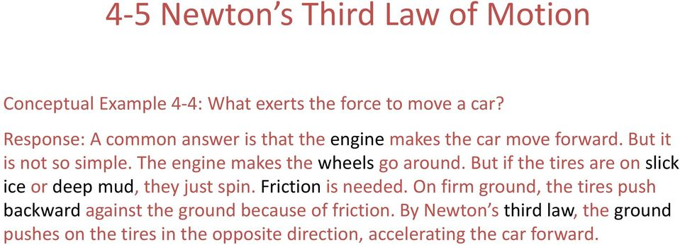 The engine makes the wheels go around. But if the tires are on slick ice or deep mud, they just spin. Friction is needed.
