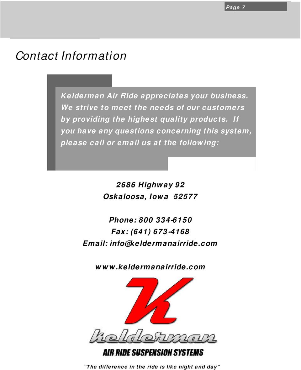 If you have any questions concerning this system, please call or email us at the following: 2686 Highway 92