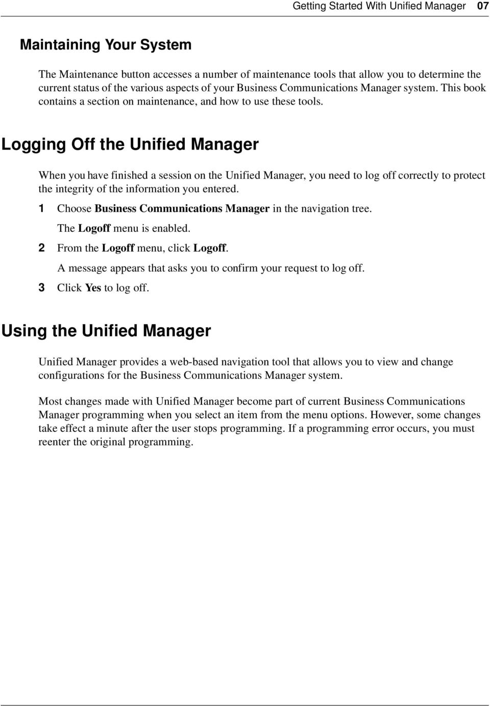 Logging Off the Unified Manager When you have finished a session on the Unified Manager, you need to log off correctly to protect the integrity of the information you entered.