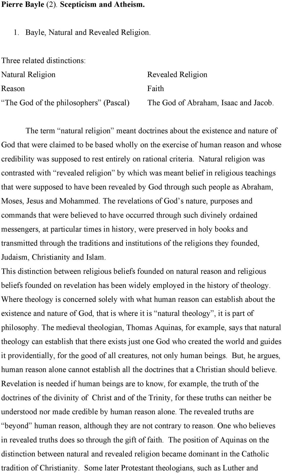 The term natural religion meant doctrines about the existence and nature of God that were claimed to be based wholly on the exercise of human reason and whose credibility was supposed to rest