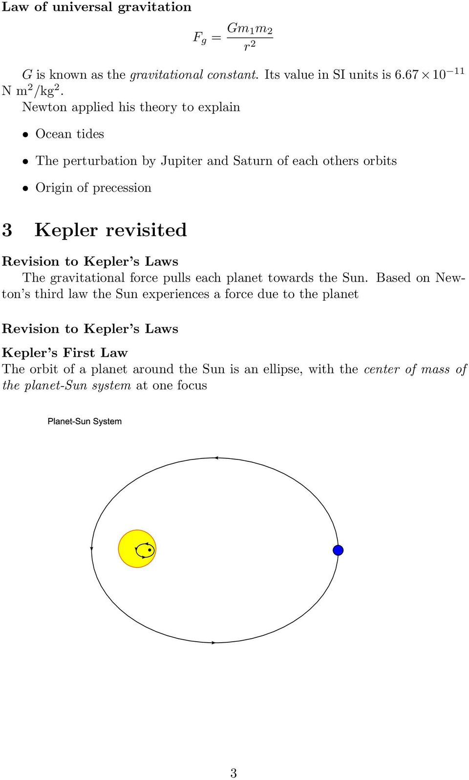 Revision to Kepler s Laws The gravitational force pulls each planet towards the Sun.