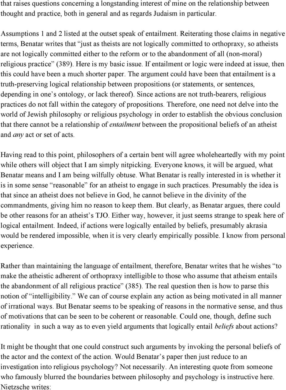 Reiterating those claims in negative terms, Benatar writes that just as theists are not logically committed to orthopraxy, so atheists are not logically committed either to the reform or to the