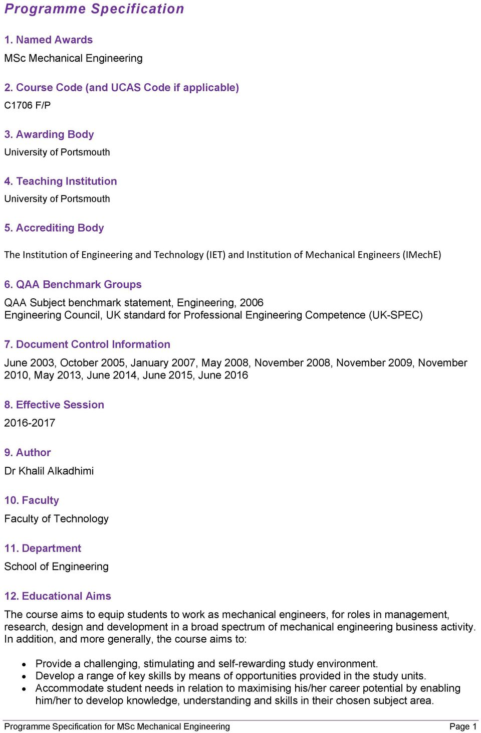 QAA Benchmark Groups QAA Subject benchmark statement, Engineering, 2006 Engineering Council, UK standard for Professional Engineering Competence (UK-SPEC) 7.