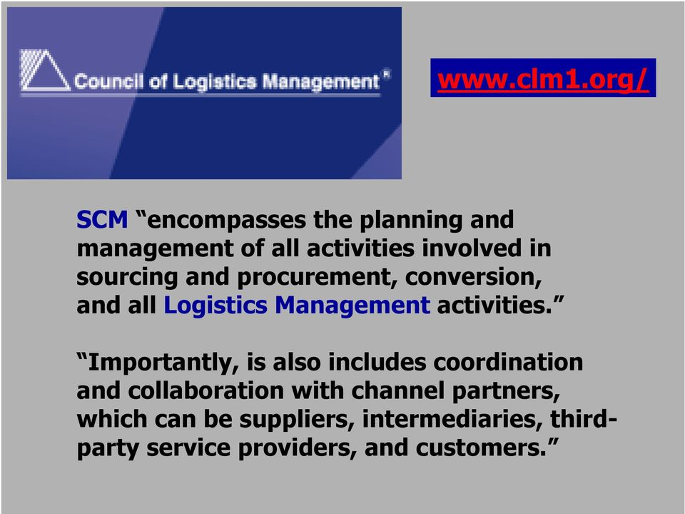 sourcing and procurement, conversion, and all Logistics Management activities.