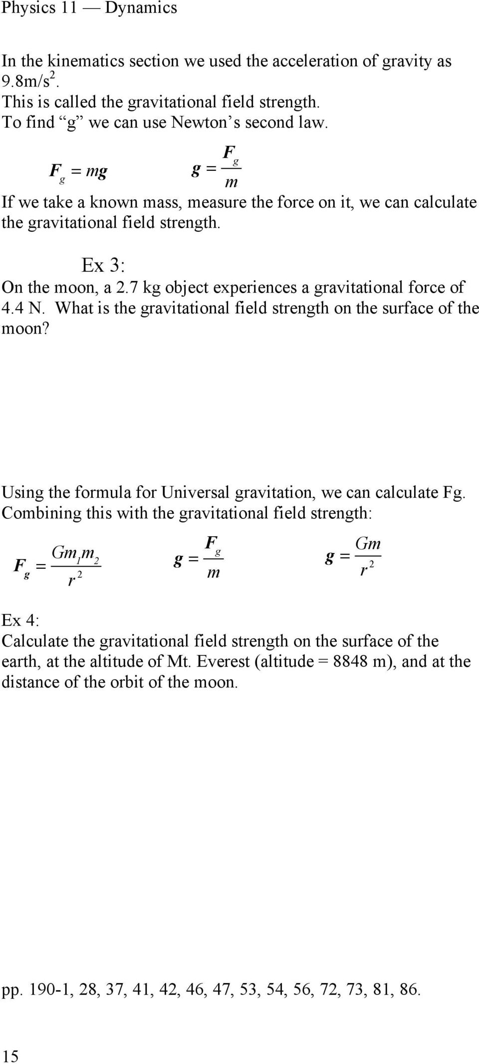 What is the gravitational field strength on the surface of the moon? Using the formula for Universal gravitation, we can calculate Fg.