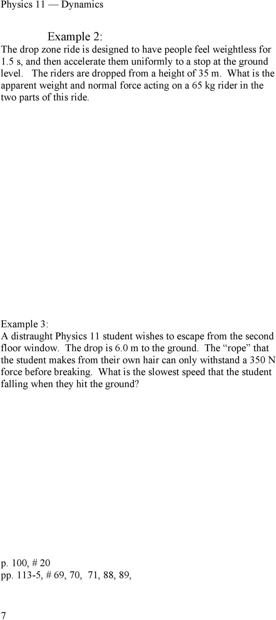 Example 3: A distraught Physics 11 student wishes to escape from the second floor window. The drop is 6.0 m to the ground.