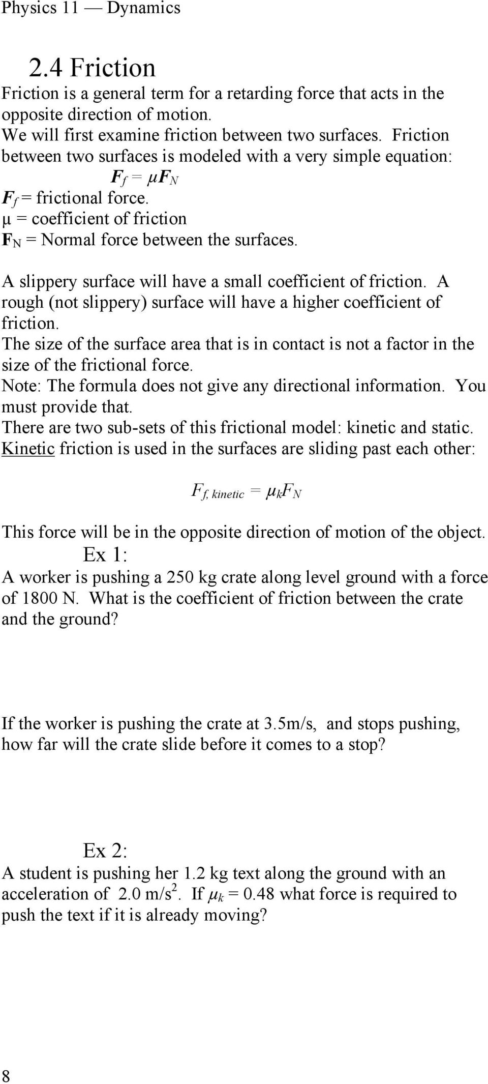 A slippery surface will have a small coefficient of friction. A rough (not slippery) surface will have a higher coefficient of friction.