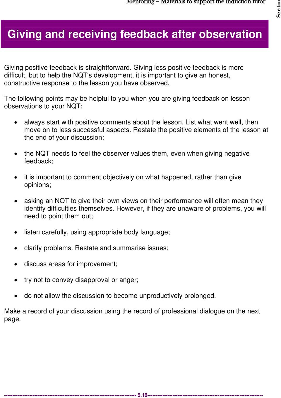 The following points may be helpful to you when you are giving feedback on lesson observations to your NQT: always start with positive comments about the lesson.