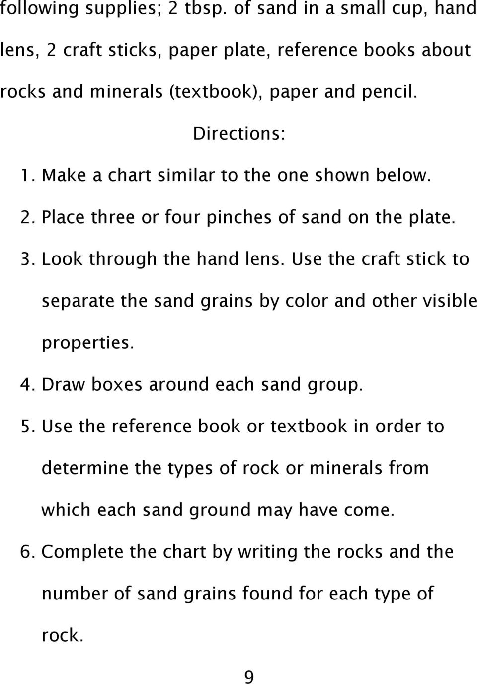 Use the craft stick to separate the sand grains by color and other visible properties. 4. Draw boxes around each sand group. 5.
