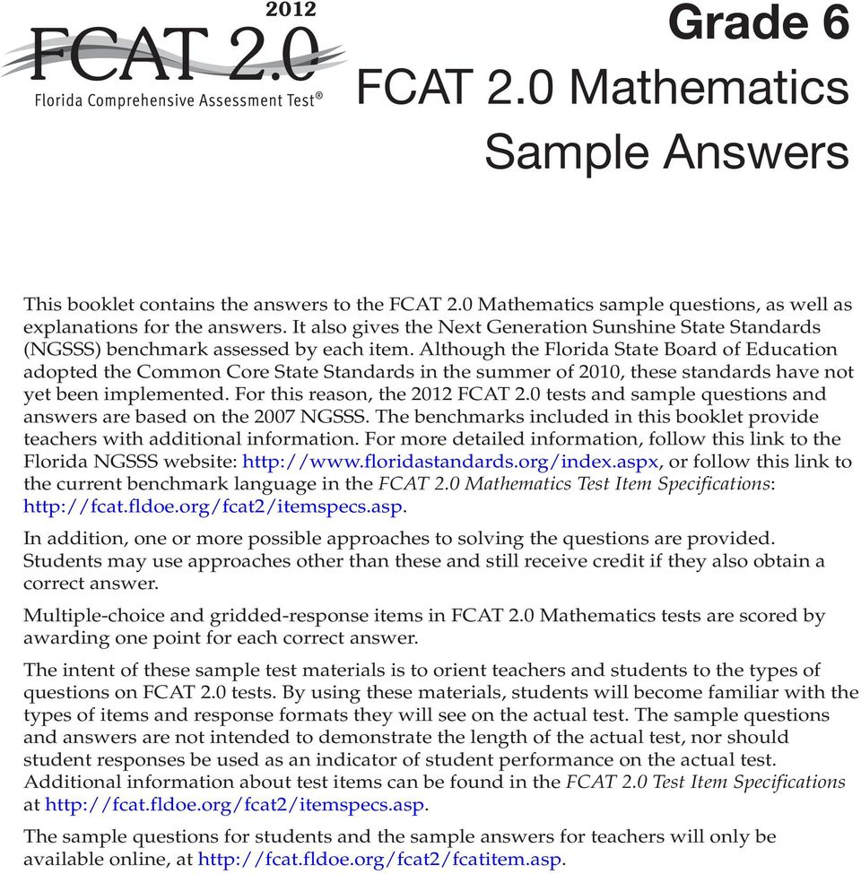 Although the Florida State Board of Education adopted the Common Core State Standards in the summer of 00, these standards have not yet been implemented. For this reason, the 0 FCAT.