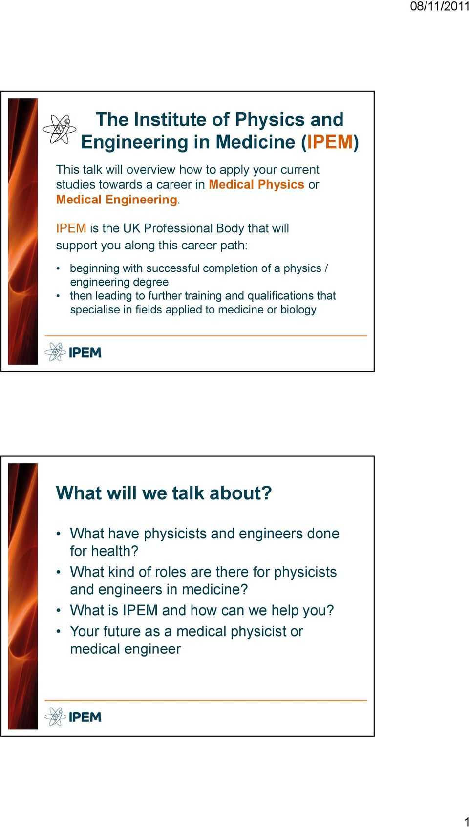 IPEM is the UK Professional Body that will support you along this career path: beginning with successful completion of a physics / engineering degree then leading to