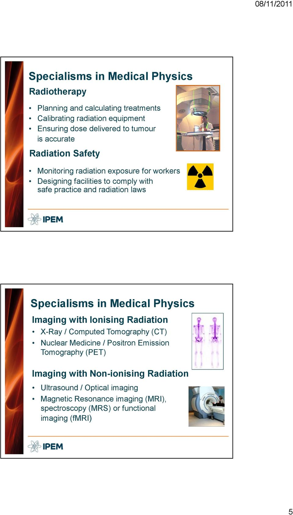 Specialisms in Medical Physics Imaging with Ionising Radiation X-Ray / Computed Tomography (CT) Nuclear Medicine / Positron Emission Tomography