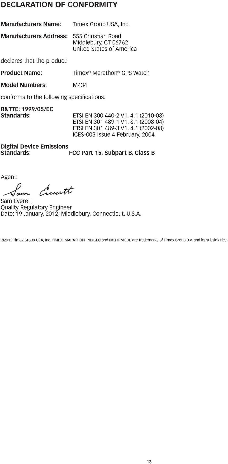 the following specifications: R&TTE: 1999/05/EC Standards: ETSI EN 300 44