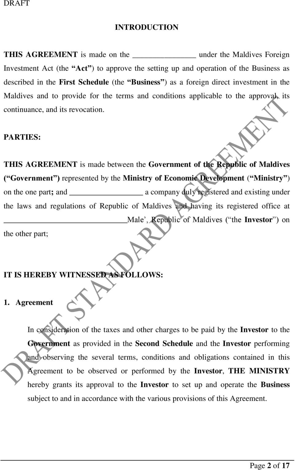 PARTIES: THIS AGREEMENT is made between the Government of the Republic of Maldives ( Government ) represented by the Ministry of Economic Development ( Ministry ) on the one part; and a company duly