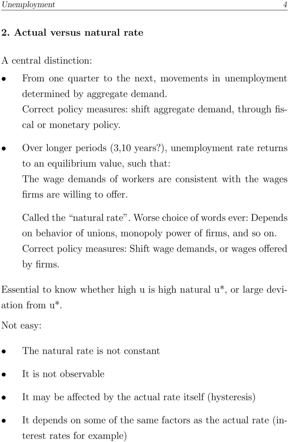 ), unemployment rate returns to an equilibrium value, such that: The wage demands of workers are consistent with the wages firms are willing to offer. Called the natural rate.