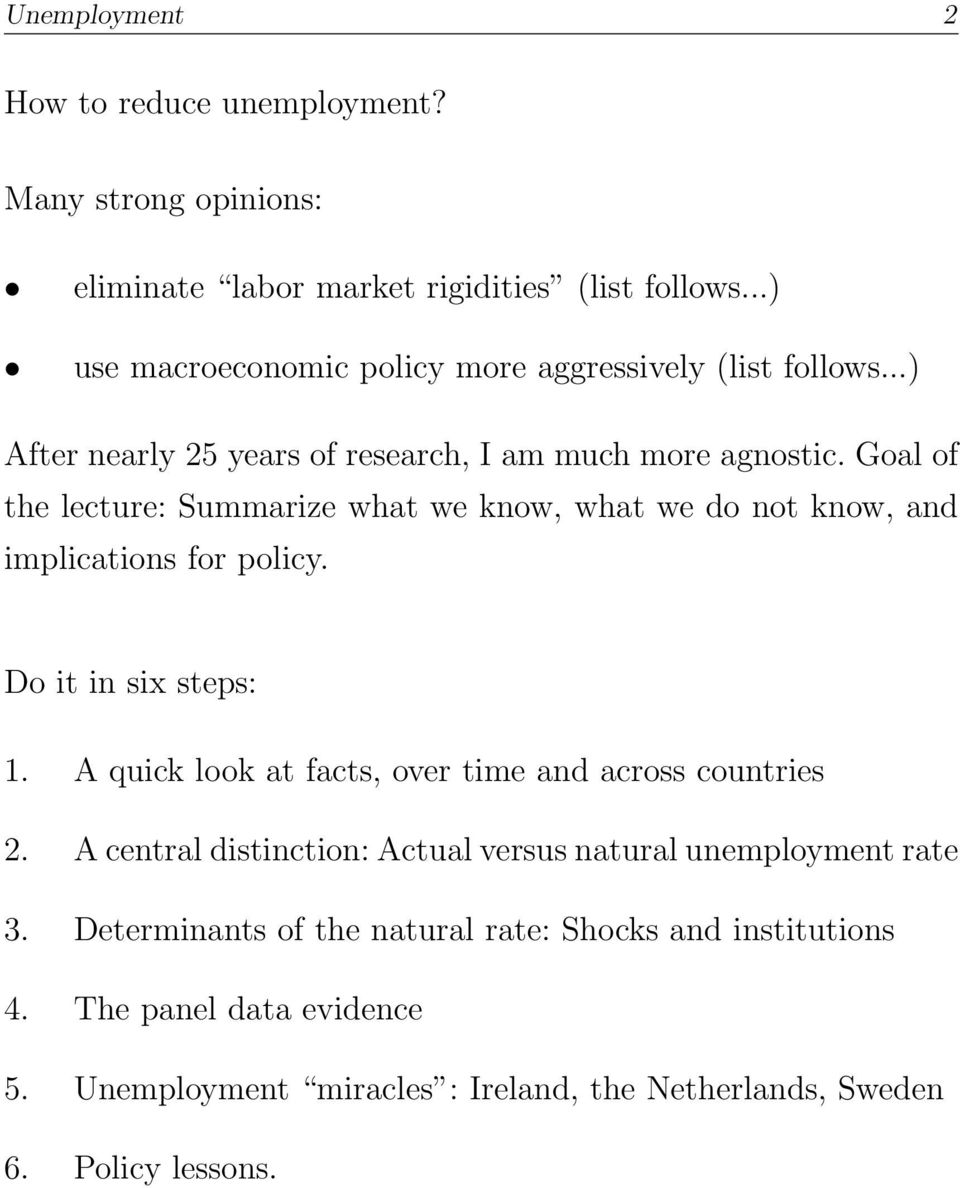 Goal of the lecture: Summarize what we know, what we do not know, and implications for policy. Do it in six steps: 1.