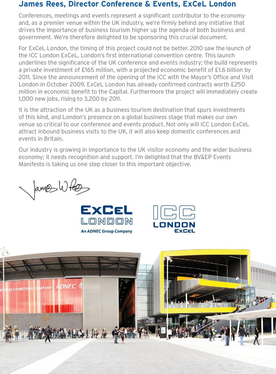 For ExCeL London, the timing of this project could not be better. 2010 saw the launch of the ICC London ExCeL, London s first international convention centre.