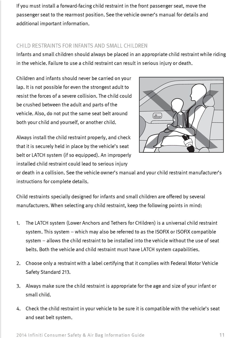 CHILD RESTRAINTS FOR INFANTS AND SMALL CHILDREN Infants and small children should always be placed in an appropriate child restraint while riding in the vehicle.