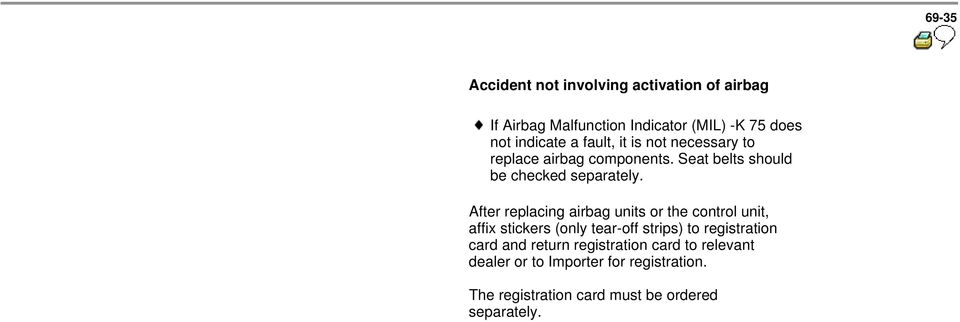 After replacing airbag units or the control unit, affix stickers (only tear-off strips) to registration card and