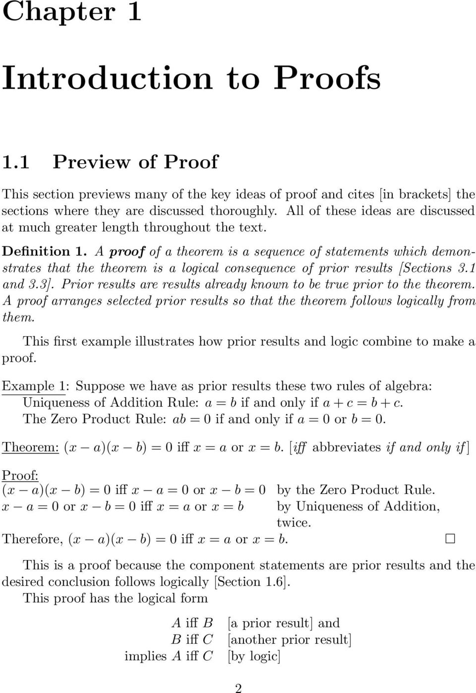 A proof of a theorem is a sequence of statements which demonstrates that the theorem is a logical consequence of prior results [Sections 3.1 and 3.3].