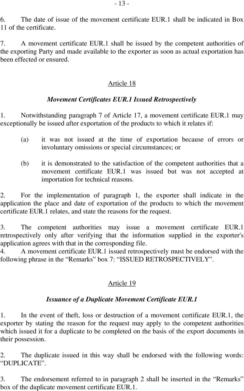 Article 18 Movement Certificates EUR.1 Issued Retrospectively 1. Notwithstanding paragraph 7 of Article 17, a movement certificate EUR.
