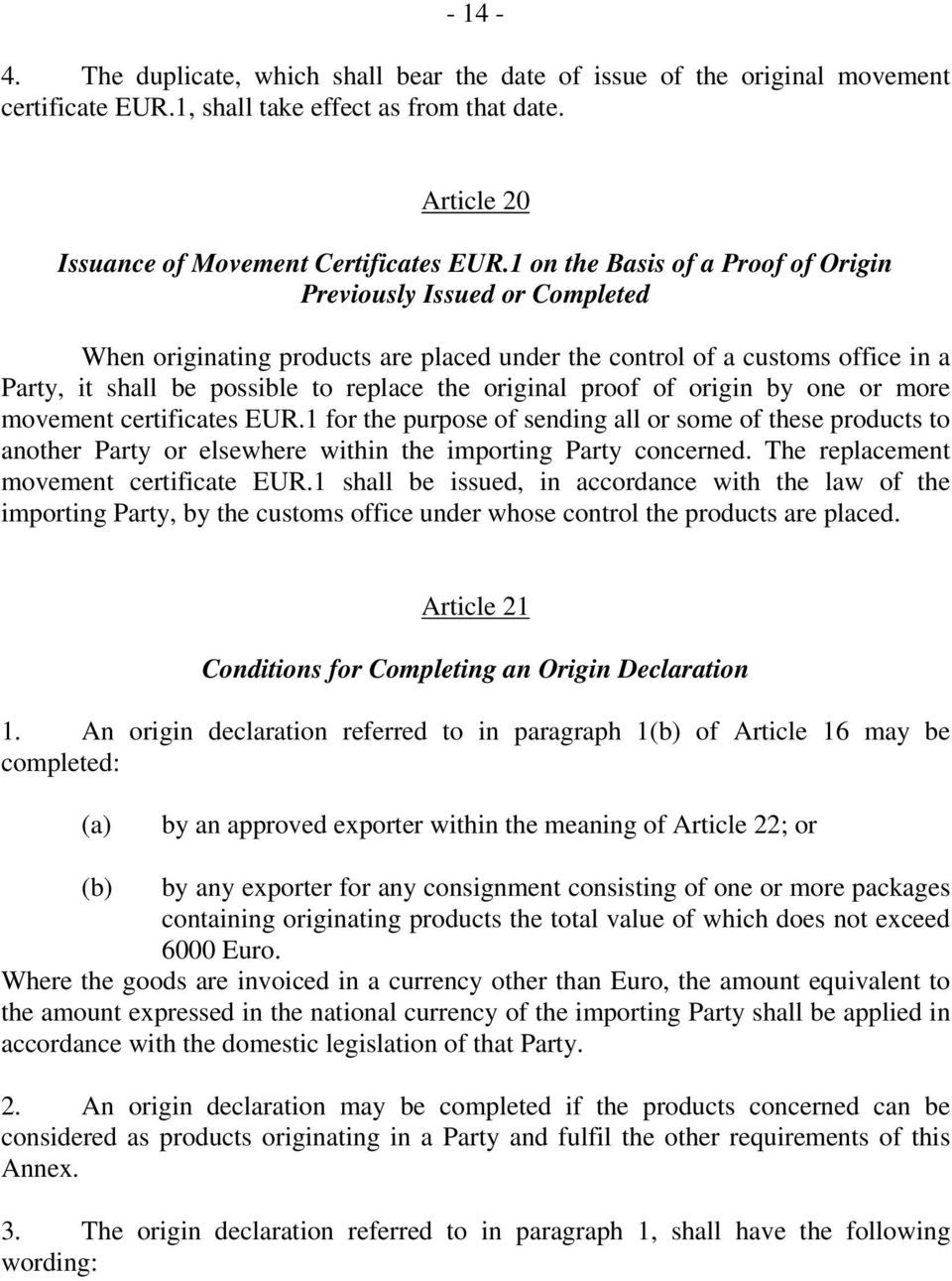 proof of origin by one or more movement certificates EUR.1 for the purpose of sending all or some of these products to another Party or elsewhere within the importing Party concerned.