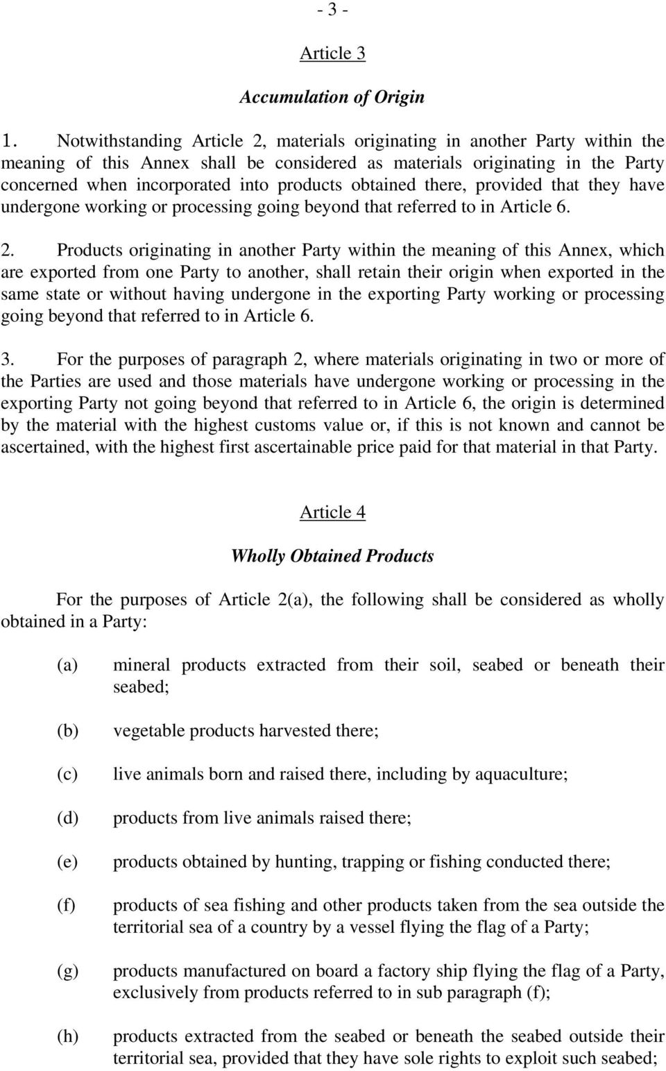 obtained there, provided that they have undergone working or processing going beyond that referred to in Article 6. 2.