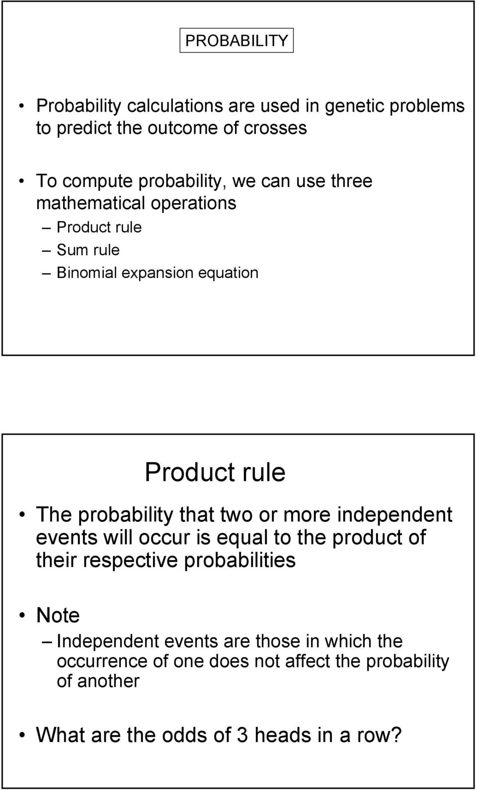 that two or more independent events will occur is equal to the product of their respective probabilities Note Independent