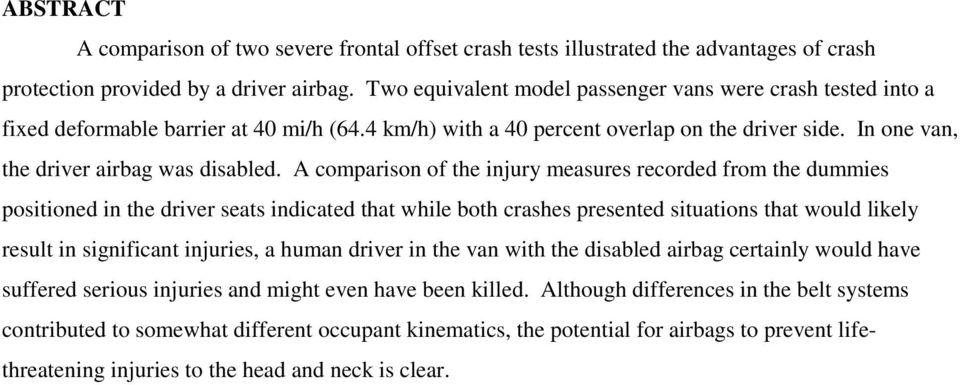 A comparison of the injury measures recorded from the dummies positioned in the driver seats indicated that while both crashes presented situations that would likely result in significant injuries, a