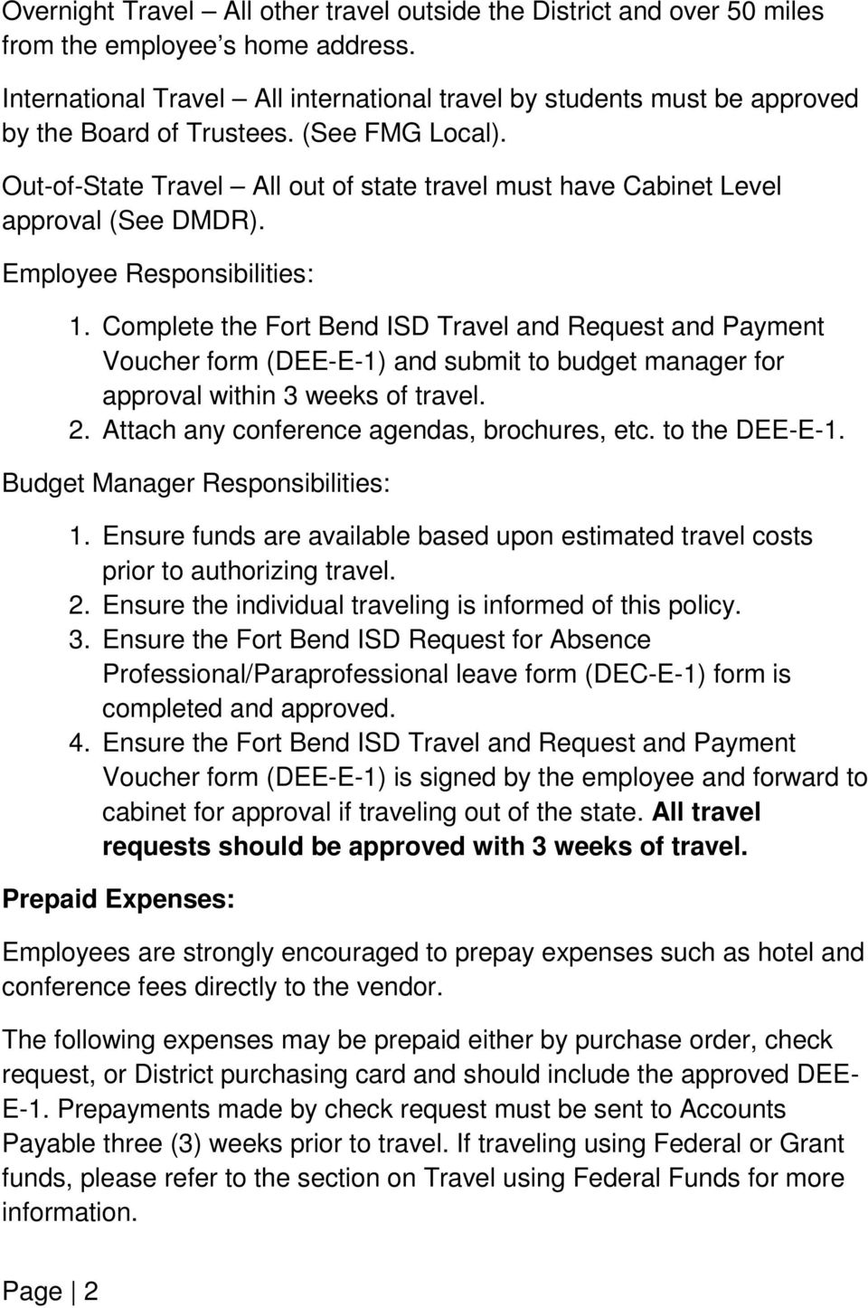 Out-of-State Travel All out of state travel must have Cabinet Level approval (See DMDR). Employee Responsibilities: 1.