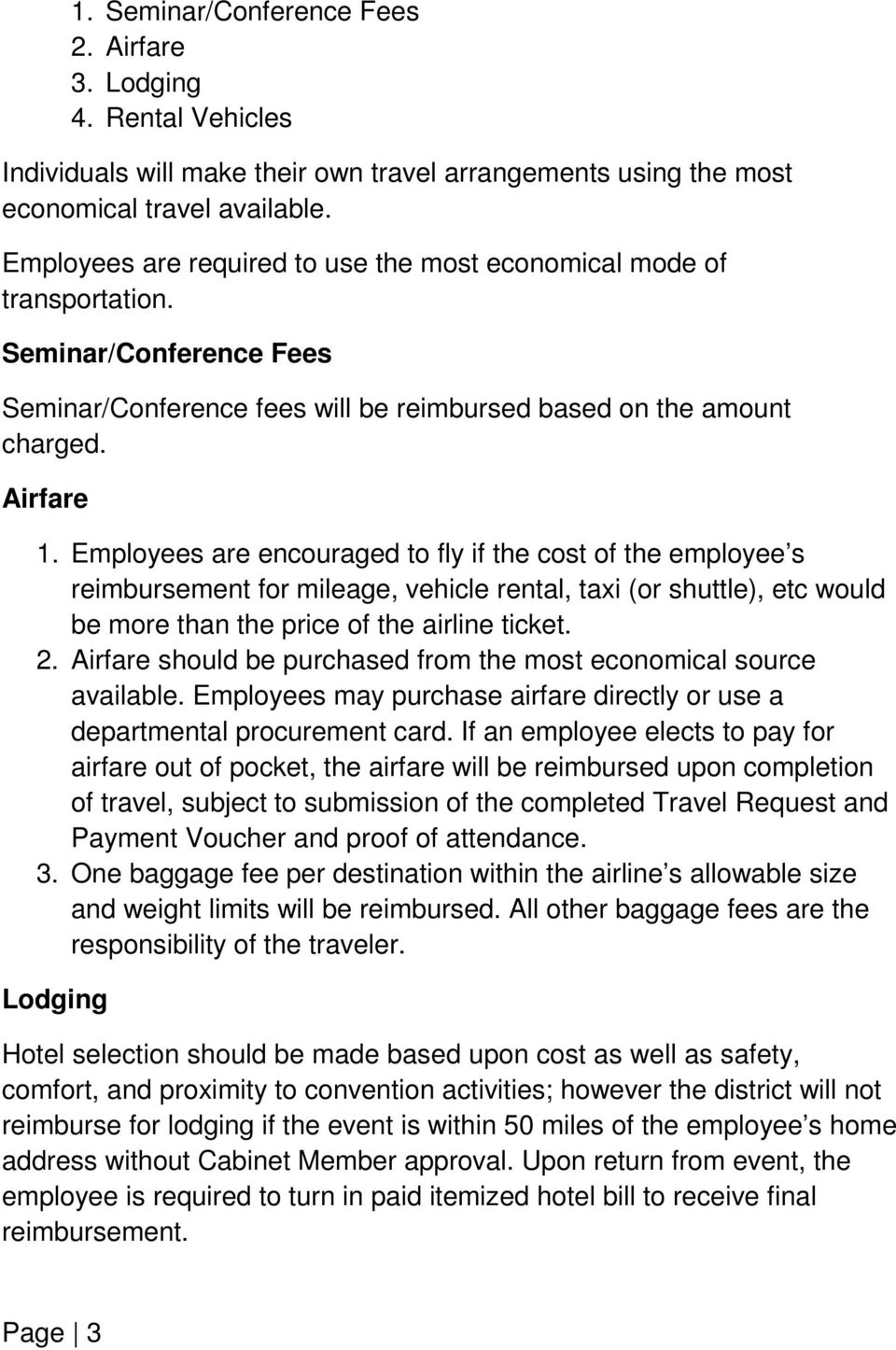Employees are encouraged to fly if the cost of the employee s reimbursement for mileage, vehicle rental, taxi (or shuttle), etc would be more than the price of the airline ticket. 2.