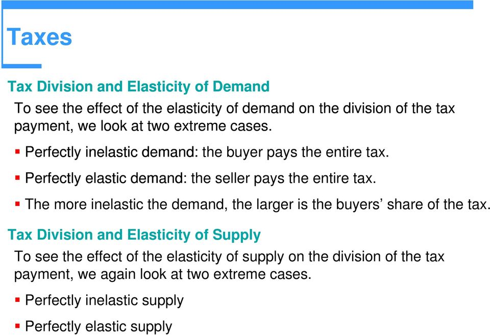 The more inelastic the demand, the larger is the buyers share of the tax.