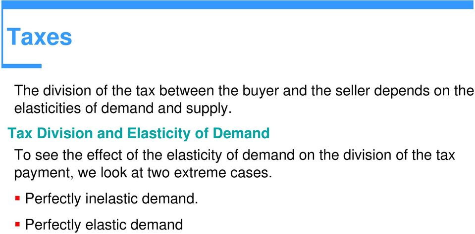Tax Division and Elasticity of Demand To see the effect of the elasticity of