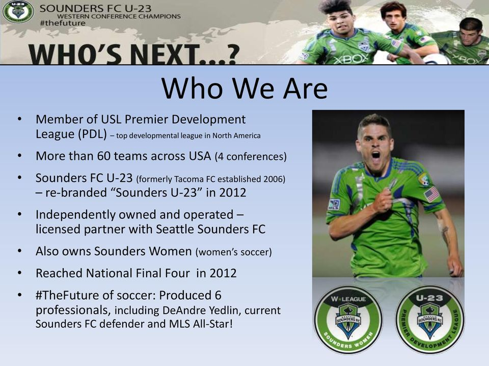 owned and operated licensed partner with Seattle Sounders FC Also owns Sounders Women (women s soccer) Reached National Final
