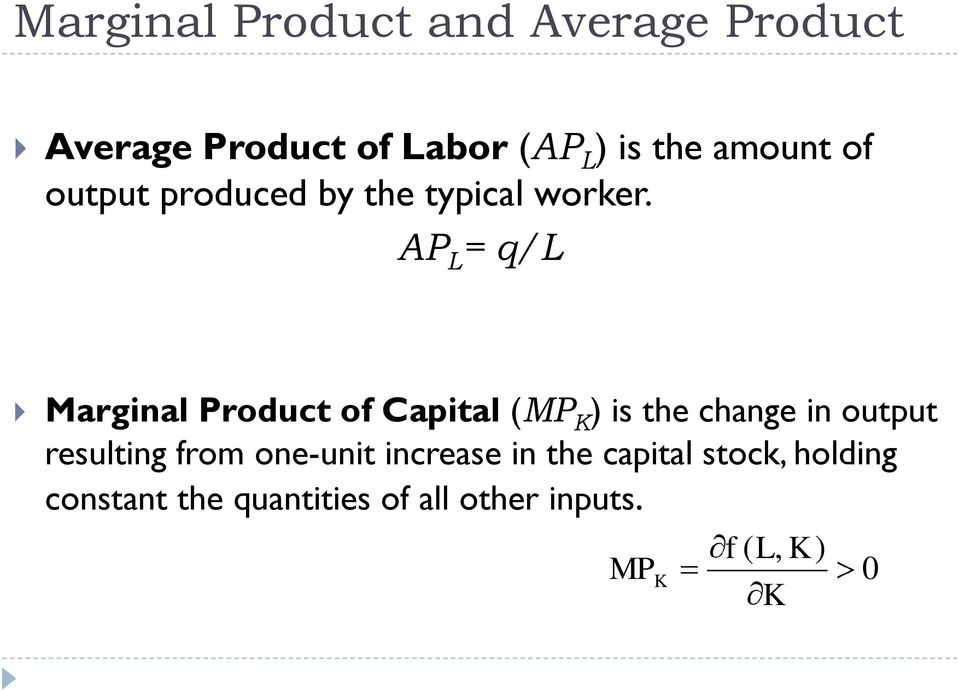 AP L = q/l Marginal Product of Capital (MP ) is the change in output resulting