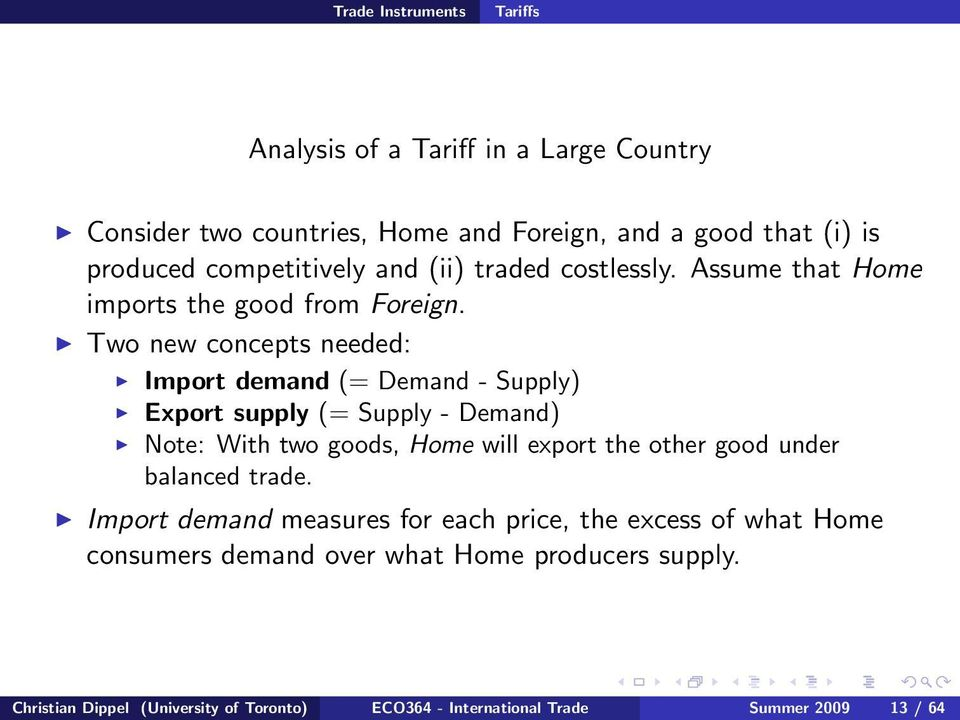 Two new concepts needed: Import demand (= Demand - Supply) Export supply (= Supply - Demand) Note: With two goods, Home will export the other