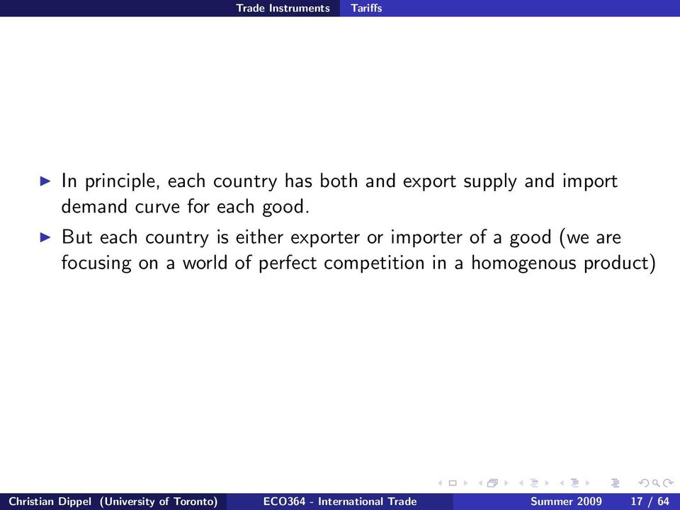But each country is either exporter or importer of a good (we are focusing on a