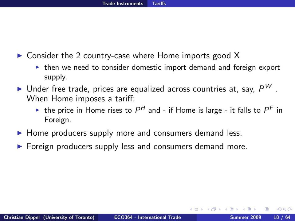When Home imposes a tariff: the price in Home rises to P H and - if Home is large - it falls to P F in Foreign.