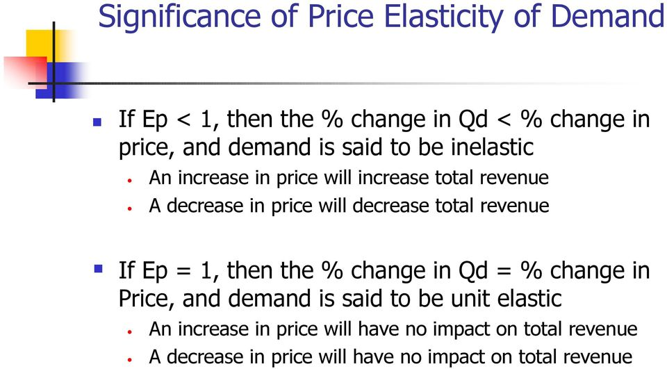 total revenue If Ep = 1, then the % change in Qd = % change in Price, and demand is said to be unit elastic