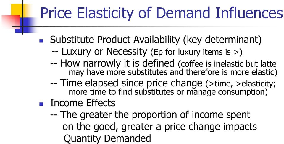is more elastic) -- Time elapsed since price change (>time, >elasticity; more time to find substitutes or manage